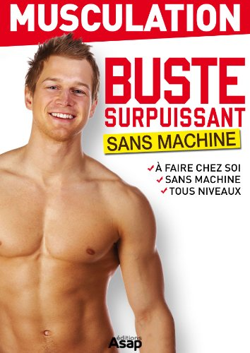 Musculation : buste surpuissant (French Edition)
