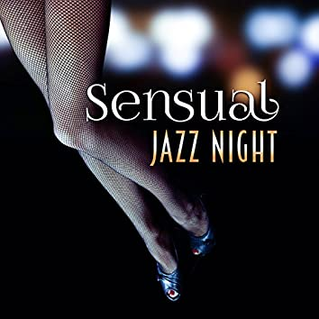 Sensual Jazz Night – Sexy Night, Romance and Lust, Soft Jazz for Dinner, Romantic Music for Couple, Hot Love Night