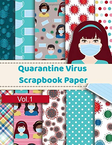 Quarantine Virus Scrapbook Paper: Craft Patterns | Decoupage Paper Book | Scrapbooking Supplies Kit (Quarantine Scrapbooking)