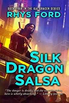 Silk Dragon Salsa (The Kai Gracen Series Book 4) by [Rhys Ford]
