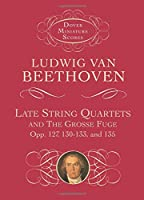 Late String Quartets and the Grosse Fuge, Opp. 127, 130-133, 135 (Dover Miniature Music Scores)