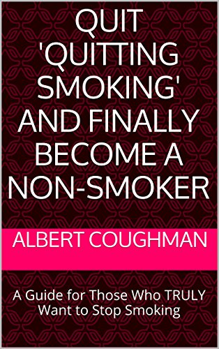 Quit 'Quitting Smoking' and Finally Become a Non-Smoker: A Guide for Those Who TRULY Want to Stop Smoking (English Edition)
