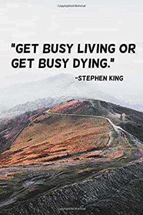 Get busy living or get busy dying.: 110 Pages Motivational Notebook With Quote By Stephen King