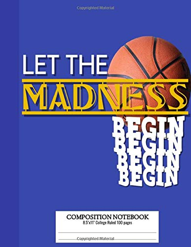 Let The Madness Begin Composition Notebook: Basketball Notebook Journal with Rim Net and Ball For College High School Middle School Elementary School Boys or Girls