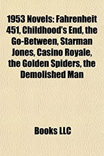 1953 Novels (Study Guide): Fahrenheit 451, Childhood's End, the Go-Between, Starman Jones, Casino Royale, the Golden Spiders