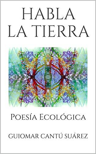 HABLA LA TIERRA: Poesía Ecológica