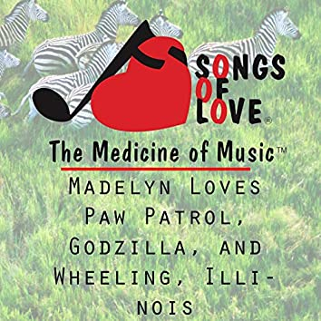 Madelyn Loves Paw Patrol, Godzilla, and Wheeling, Illinois