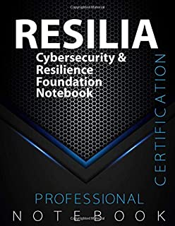RESILIA Notebook, Cybersecurity & Resilience Foundation Certification Exam Preparation Notebook, 140 pages, RESILIA examin...