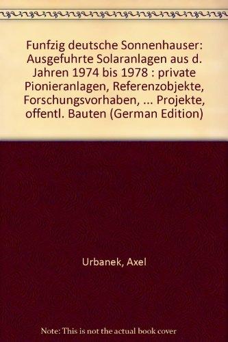 Fünfzig deutsche Sonnenhäuser. Ausgeführte Solaranlagen zur Brauchwassererwärmung, Raum- und Schwimmbadheizung