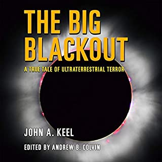 The Big Blackout     A True Tale of Ultraterrestrial Terror              By:                                                                                                                                 John A. Keel,                                                                                        Andrew Colvin                               Narrated by:                                                                                                                                 Clay Lomakayu                      Length: 6 hrs and 19 mins     5 ratings     Overall 4.8