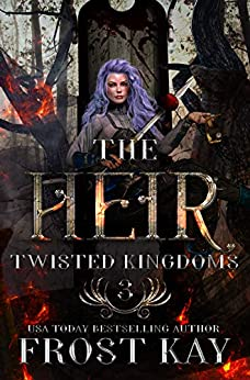 The Heir: A Snow White Retelling (The Twisted Kingdoms Book 3) by [Frost Kay]