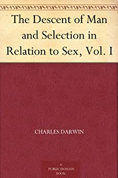 The Descent of Man and Selection in Relation to Sex, Vol. I (English Edition) por [Charles Darwin]