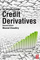 An Introduction to Credit Derivatives, Second Edition by Moorad Choudhry(2013-02-13)