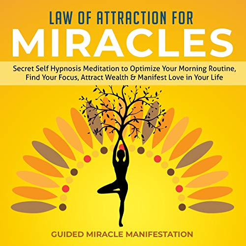 Law of Attraction for Miracles     Secret Self Hypnosis Meditation to Optimize Your Morning Routine, Find Your Focus, Attract Wealth & Manifest Love in Your Life              By:                                                                                                                                 Guided Miracle Manifestation                               Narrated by:                                                                                                                                 Adam Greco                      Length: 3 hrs and 2 mins     25 ratings     Overall 5.0