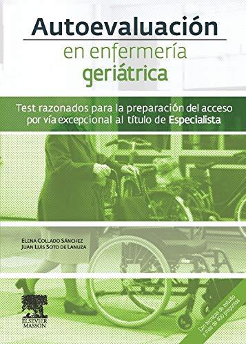 Autoevaluación en enfermería geriátrica. Test razonados para la preparación del acceso por vía excepcional al título de Especialista