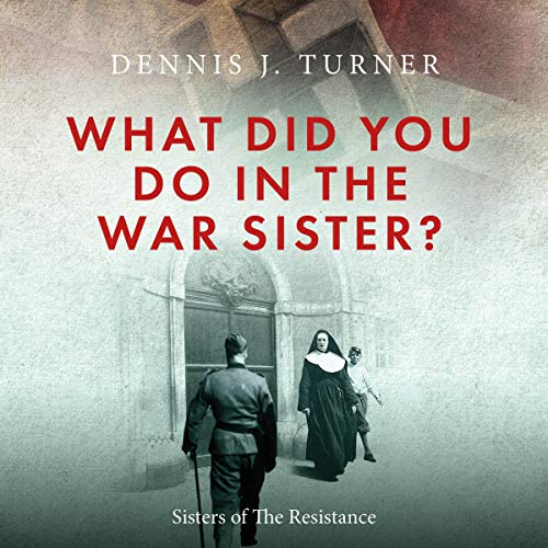 What Did You Do in the War, Sister? Audiobook By Dennis J. Turner cover art