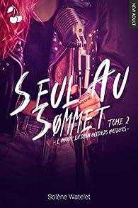 Seul au sommet, tome 2 : L'amour en deux accords majeurs par Solène Watelet
