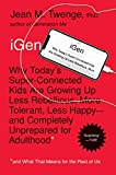 iGen: Why Today's Super-Connected Kids Are Growing Up Less Rebellious, More Tolerant, Less Happy--and...