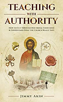 Teaching with Authority  How to Cut Through Doctrinal Confusion & Understand What the Church Really Says