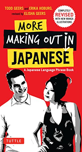 More Making Out in Japanese: Completely Revised and Updated with new Manga Illustrations - A Japanese Phrase Book (Making Out Books) (English Edition)