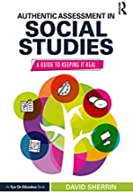 Authentic Assessment in Social Studies: A Guide to Keeping it Real (English Edition)