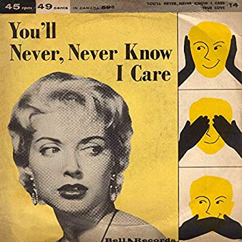 You'll Never Never Know I Care