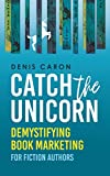 Catch the Unicorn: Demystifying book marketing for fiction authors...