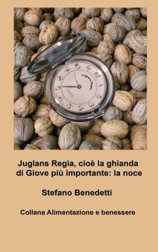 Juglans Regia, cioè la ghianda di Giove più importante: la noce (Alimentazione e Benessere, Band 7)