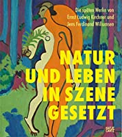 Die spaten Werke von Ernst Ludwig Kirchner und Jens Ferdinand Willumsen (German edition): Natur und Leben in Szene gesetzt