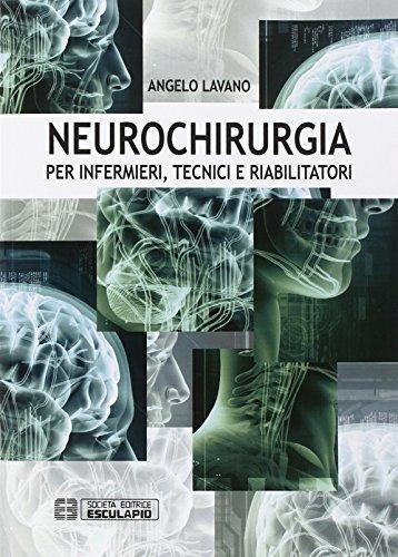 Neurochirurgia. Per infermieri tecnici e riabilitatori