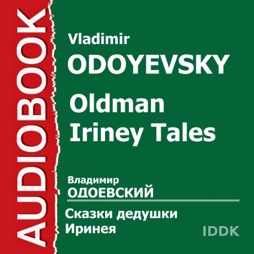 Oldman Iriney Tales [Russian Edition]                   By:                                                                                                                                 Vladimir Odoyevsky                               Narrated by:                                                                                                                                 Piotr Korshunkov                      Length: 3 hrs and 36 mins     Not rated yet     Overall 0.0