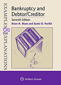 Examples & Explanations for Bankruptcy and Debtor/Creditor (Examples & Explanations Series) by [Brian A. Blum, Samir D. Parikh]