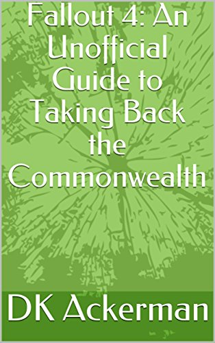 Fallout 4:  An Unofficial Guide to Taking Back the Commonwealth (English Edition)