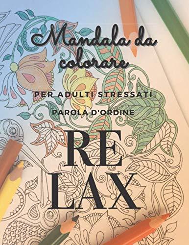 Mandala da colorare: parola d'ordine RELAX | album da colorare per adulti stressati | quaderno formato grande ( A4 ) 50 pagine di carta resistente | diario antistress per rilassarsi colorando