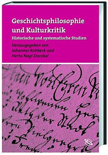 Geschichtsphilosophie und Kulturkritik. Historische und systematische Studien