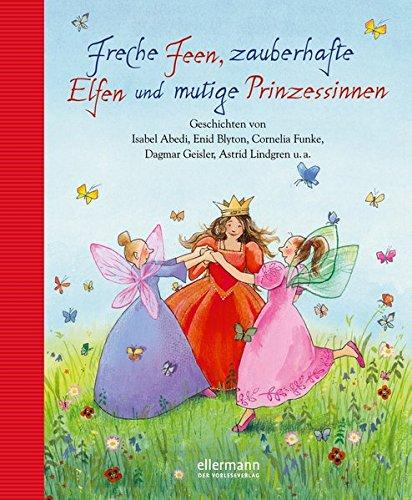 Freche Feen, zauberhafte Elfen und mutige Prinzessinnen (Große Vorlesebücher)