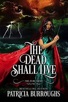 The Dead Shall Live (The Fury Triad Book 2) by [Patricia Burroughs]