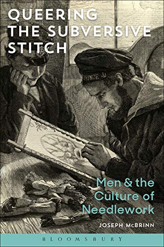 Compare Textbook Prices for Queering the Subversive Stitch: Men and the Culture of Needlework Illustrated Edition ISBN 9781472578044 by McBrinn, Joseph