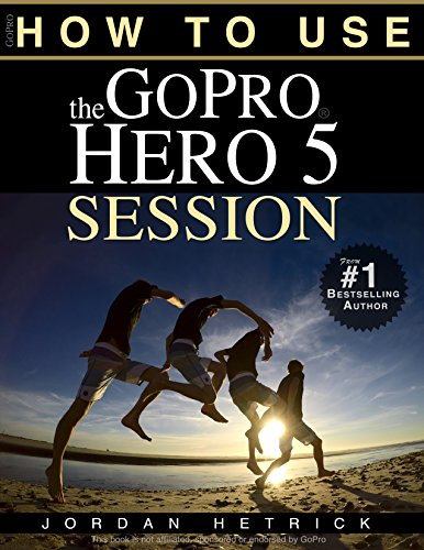 GoPro: How To Use The GoPro HERO 5 Session (English Edition)