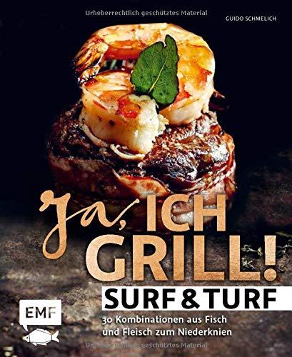 Ja, ich grill – Surf and Turf: 30 Kombinationen aus Fisch und Fleisch zum Niederknien
