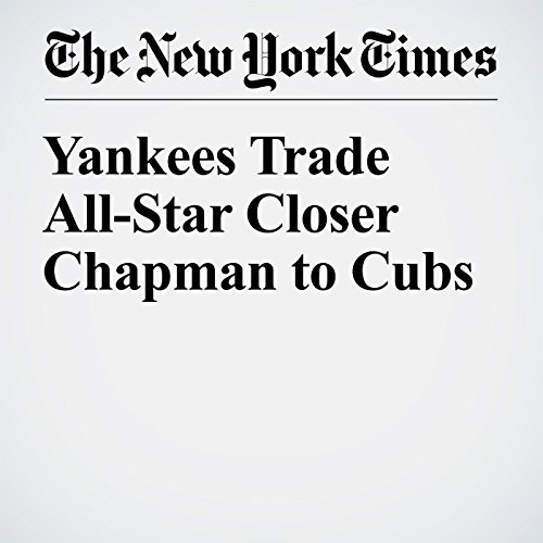 Yankees Trade All-Star Closer Chapman to Cubs audiobook cover art