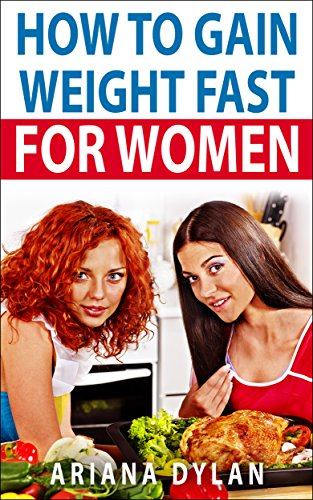 How to Gain Weight Fast for Women (English Edition)