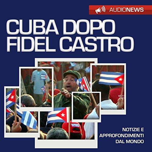 Cuba dopo Fidel Castro (Audionews) | Vittorio Serge