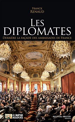 Les diplomates: Derrière la façade des ambassades de France