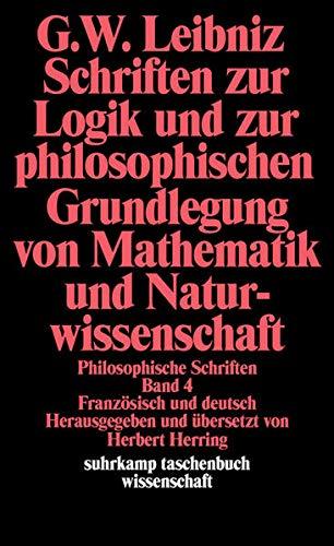 Philosophische Schriften.: Band 4: Schriften zur Logik und zur philosophischen Grundlegung von Mathematik und Naturwissenschaft. Französisch und ... 4 (suhrkamp taschenbuch wissenschaft)