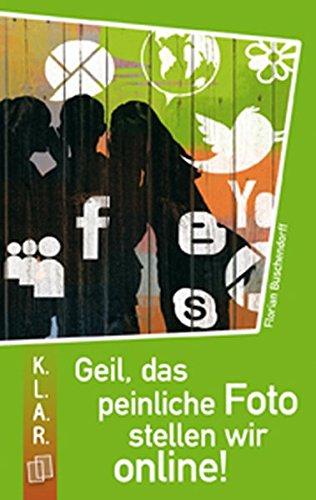 Geil, das peinliche Foto stellen wir online! (K.L.A.R.-Taschenbuch)