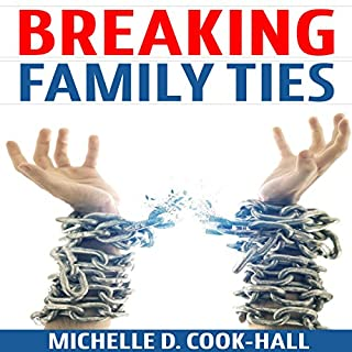 Breaking Family Ties                   By:                                                                                                                                 Michelle D. Cook-Hall                               Narrated by:                                                                                                                                 Molly King                      Length: 1 hr and 45 mins     12 ratings     Overall 5.0