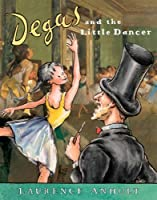 Degas and the Little Dancer (Anholt's Artists Books For Children) by Laurence Anholt(2007-10-01)