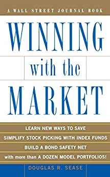 Winning With the Market: Beat the Traders and Brokers In Good Times and Bad (Wall Street Journal Book) by [Douglas R. Sease]
