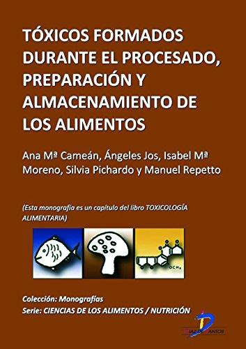 Toxicos formados durante el procesado, preparación y almacenamiento de los alimentos ( Este capitulo pertenece al libro Toxicología alimentaria ) (Spanish Edition)